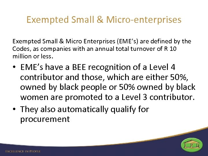 Exempted Small & Micro-enterprises Exempted Small & Micro Enterprises (EME's) are defined by the