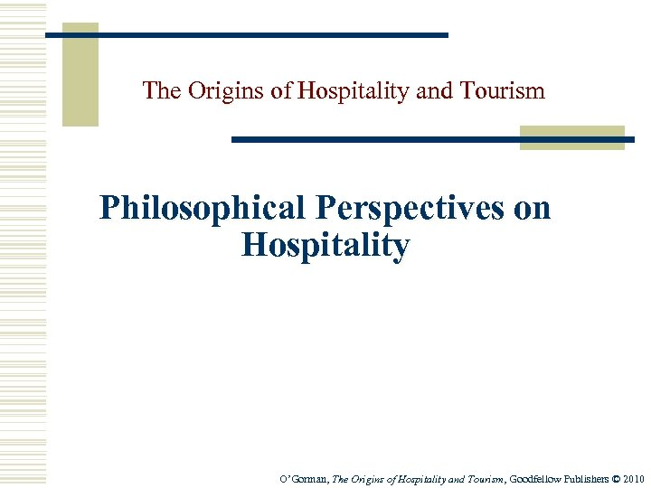 The Origins of Hospitality and Tourism Philosophical Perspectives on Hospitality O'Gorman, The Origins of