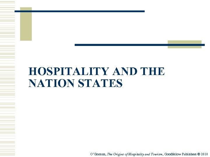 HOSPITALITY AND THE NATION STATES O'Gorman, The Origins of Hospitality and Tourism, Goodfellow Publishers