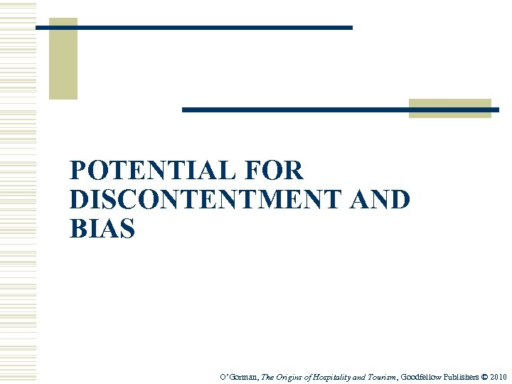 POTENTIAL FOR DISCONTENTMENT AND BIAS O'Gorman, The Origins of Hospitality and Tourism, Goodfellow Publishers