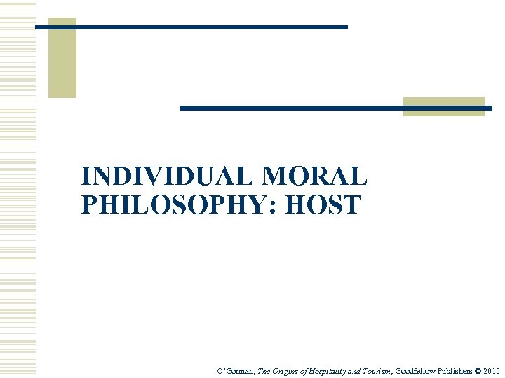 INDIVIDUAL MORAL PHILOSOPHY: HOST O'Gorman, The Origins of Hospitality and Tourism, Goodfellow Publishers ©