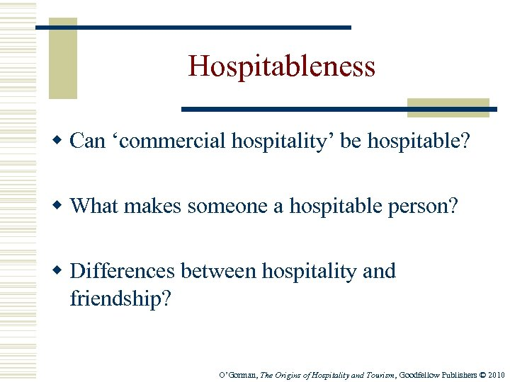 Hospitableness w Can 'commercial hospitality' be hospitable? w What makes someone a hospitable person?