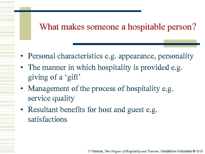 What makes someone a hospitable person? • Personal characteristics e. g. appearance, personality •