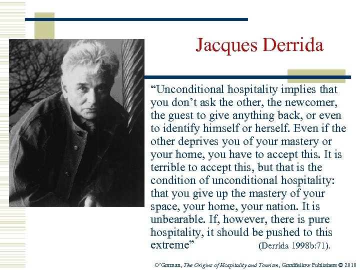 """Jacques Derrida """"Unconditional hospitality implies that you don't ask the other, the newcomer, the"""