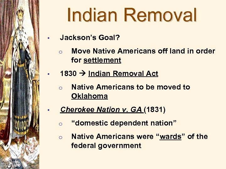 Indian Removal • Jackson's Goal? o • 1830 Indian Removal Act o • Move