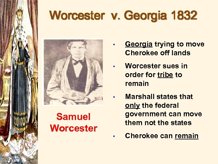 Worcester v. Georgia 1832 • • Worcester sues in order for tribe to remain