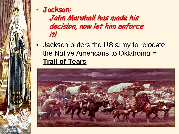 • Jackson: John Marshall has made his decision, now let him enforce it!