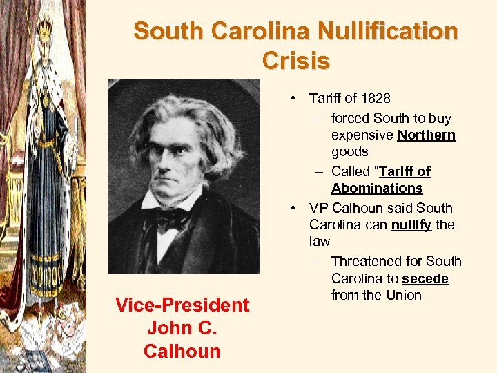 South Carolina Nullification Crisis Vice-President John C. Calhoun • Tariff of 1828 – forced