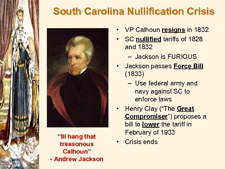 "South Carolina Nullification Crisis ""Ill hang that treasonous Calhoun"" - Andrew Jackson • VP"