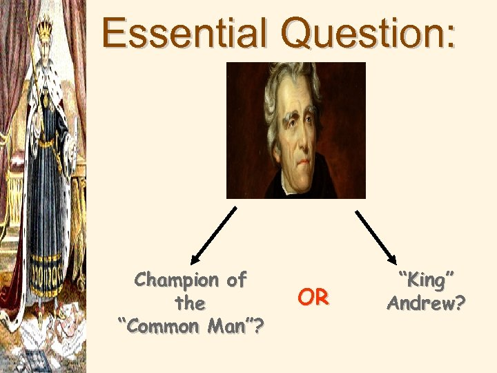"""Essential Question: Champion of the """"Common Man""""? OR """"King"""" Andrew?"""