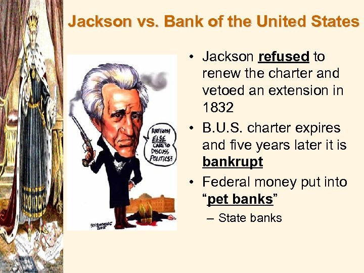 Jackson vs. Bank of the United States • Jackson refused to renew the charter