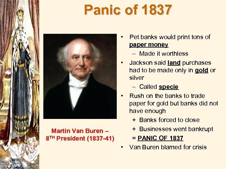 Panic of 1837 Martin Van Buren – 8 TH President (1837 -41) • Pet