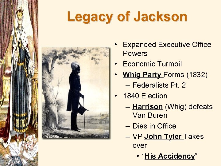 Legacy of Jackson • Expanded Executive Office Powers • Economic Turmoil • Whig Party