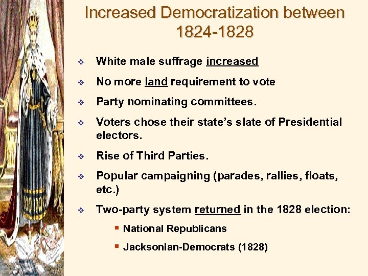 Increased Democratization between 1824 -1828 v White male suffrage increased v No more land