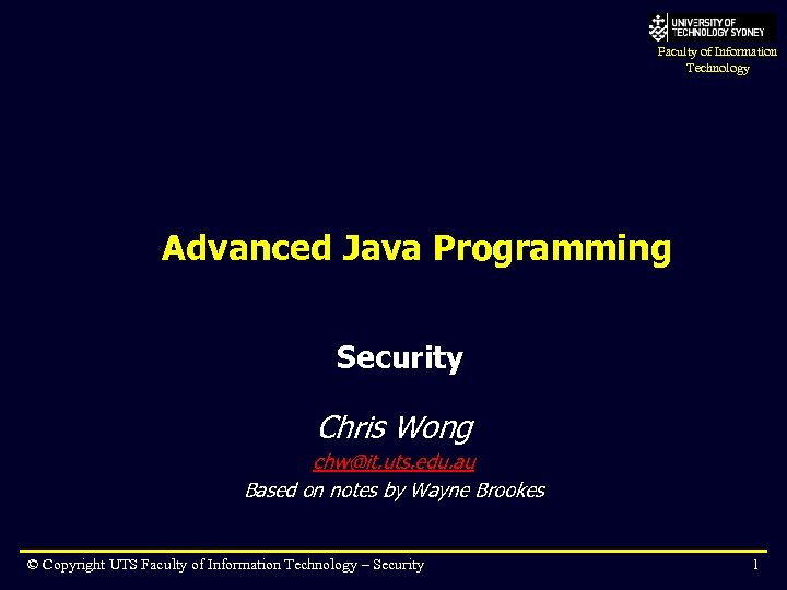 Faculty of Information Technology Advanced Java Programming Security Chris Wong chw@it. uts. edu. au