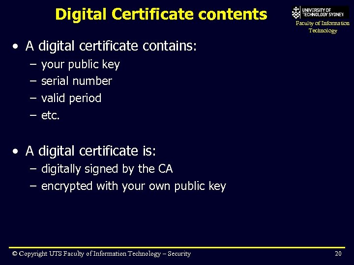 Digital Certificate contents Faculty of Information Technology • A digital certificate contains: – –