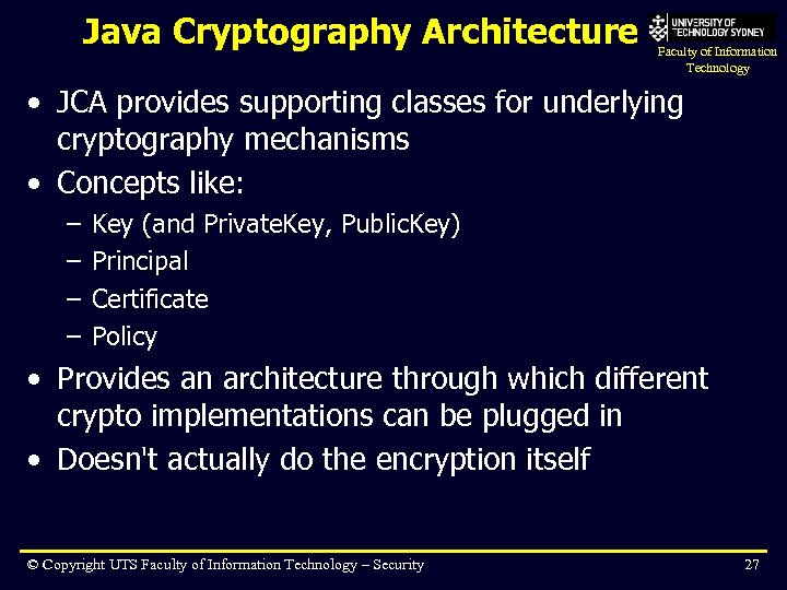 Java Cryptography Architecture Faculty of Information Technology • JCA provides supporting classes for underlying