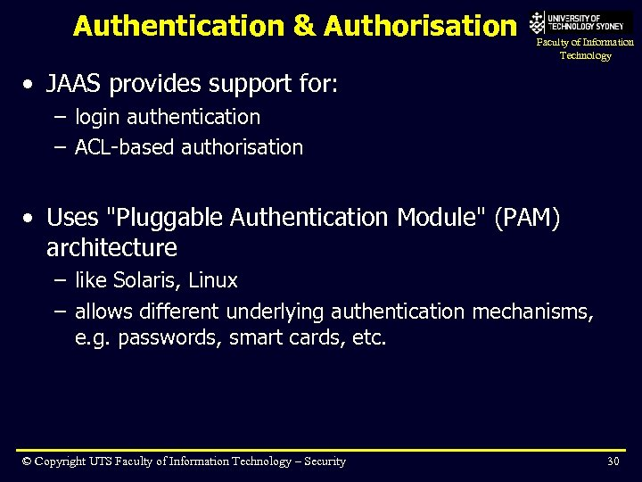 Authentication & Authorisation Faculty of Information Technology • JAAS provides support for: – login