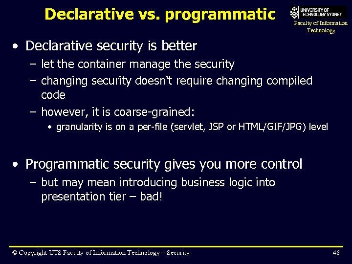 Declarative vs. programmatic Faculty of Information Technology • Declarative security is better – let