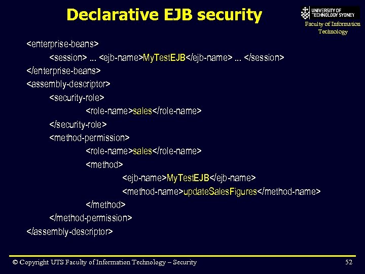 Declarative EJB security Faculty of Information Technology <enterprise-beans> <session>. . . <ejb-name>My. Test. EJB</ejb-name>.
