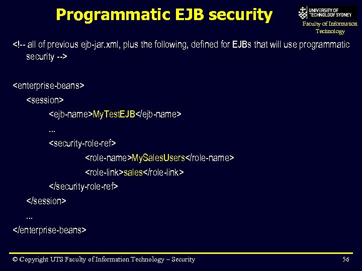 Programmatic EJB security Faculty of Information Technology <!-- all of previous ejb-jar. xml, plus