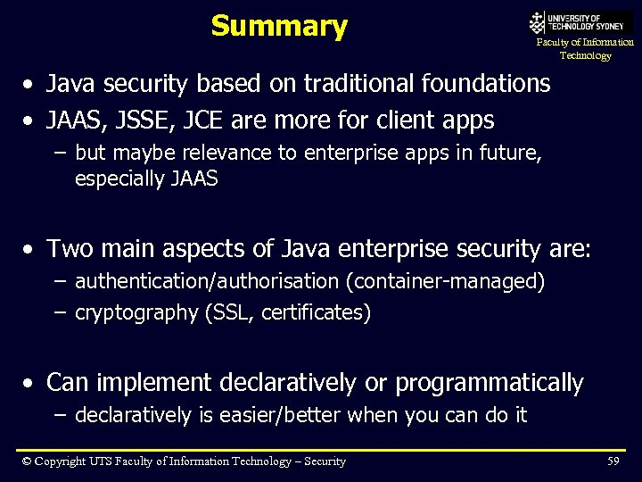 Summary Faculty of Information Technology • Java security based on traditional foundations • JAAS,