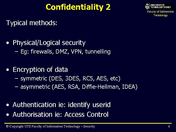 Confidentiality 2 Faculty of Information Technology Typical methods: • Physical/Logical security – Eg: firewalls,