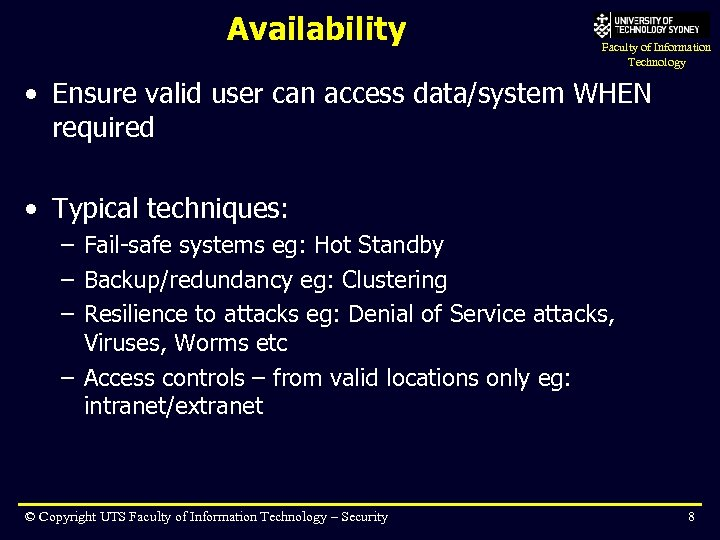 Availability Faculty of Information Technology • Ensure valid user can access data/system WHEN required