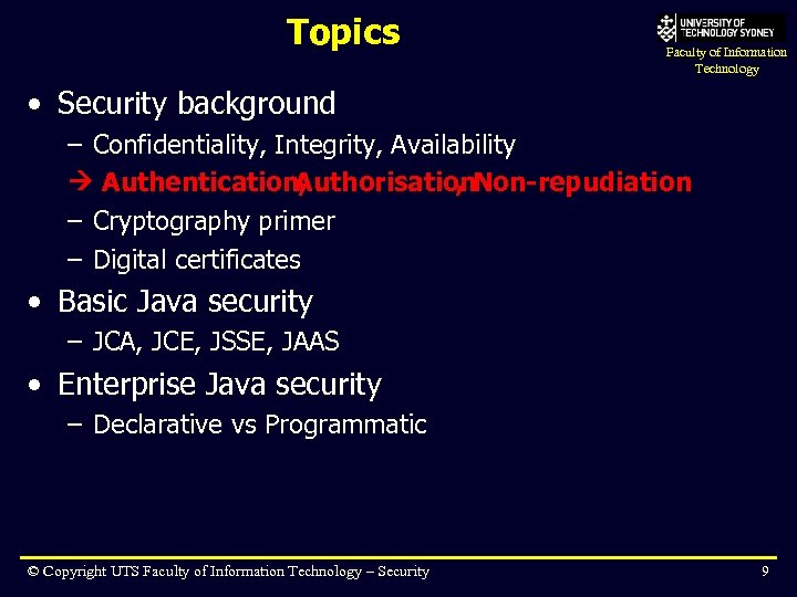 Topics Faculty of Information Technology • Security background – Confidentiality, Integrity, Availability Authentication, Authorisation.