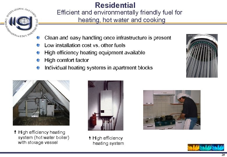 Residential Efficient and environmentally friendly fuel for heating, hot water and cooking Clean
