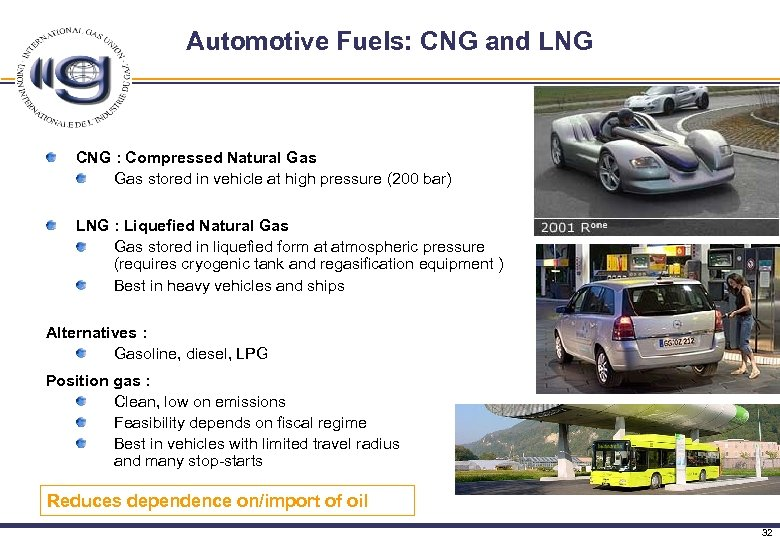 Automotive Fuels: CNG and LNG CNG : Compressed Natural Gas stored in vehicle at
