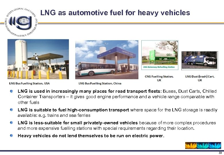 LNG as automotive fuel for heavy vehicles LNG is used in increasingly many places