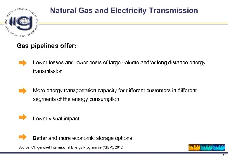 Natural Gas and Electricity Transmission Gas pipelines offer: Lower losses and lower costs of