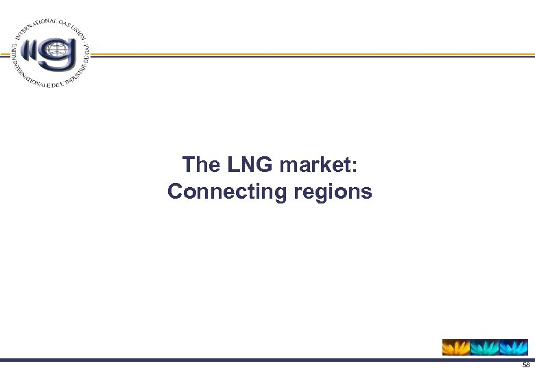 The LNG market: Connecting regions 58