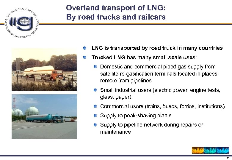 Overland transport of LNG: By road trucks and railcars LNG is transported by road
