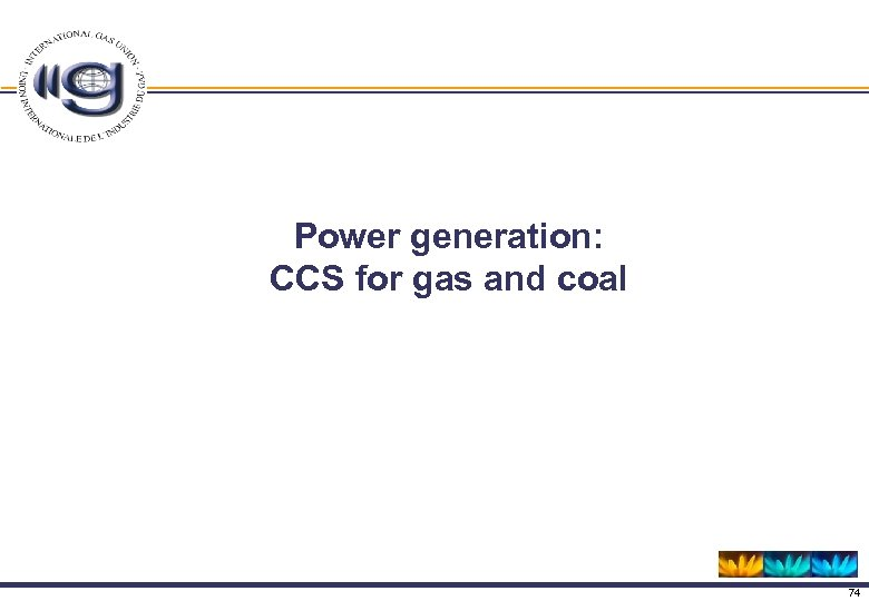 Power generation: CCS for gas and coal 74