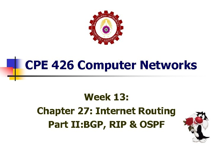 CPE 426 Computer Networks Week 13: Chapter 27: Internet Routing Part II: BGP, RIP