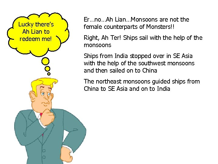 Lucky there's Ah Lian to redeem me! Er…no…Ah Lian…Monsoons are not the female counterparts