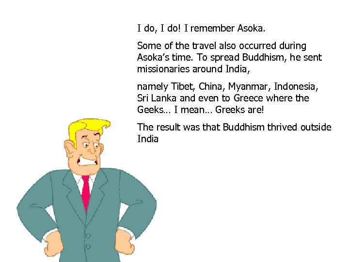 I do, I do! I remember Asoka. Some of the travel also occurred during