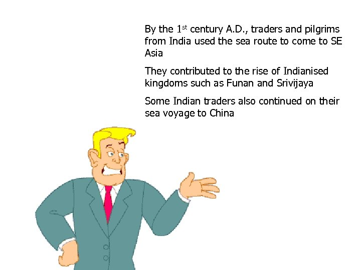 By the 1 st century A. D. , traders and pilgrims from India used