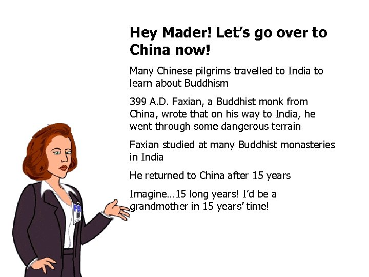 Hey Mader! Let's go over to China now! Many Chinese pilgrims travelled to India