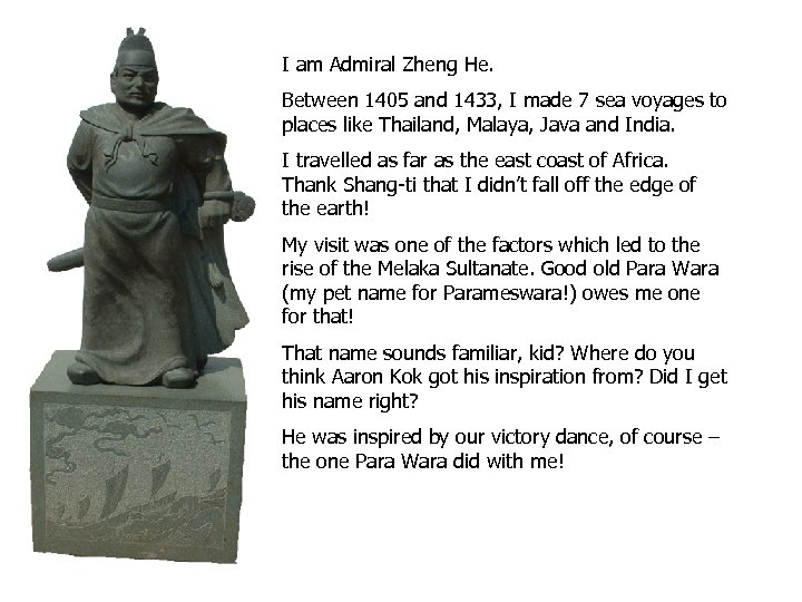I am Admiral Zheng He. Between 1405 and 1433, I made 7 sea voyages