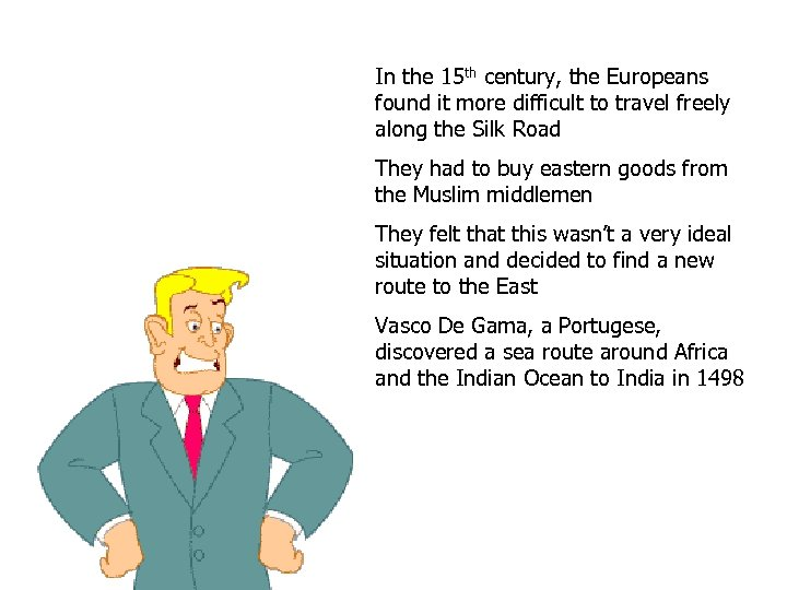 In the 15 th century, the Europeans found it more difficult to travel freely