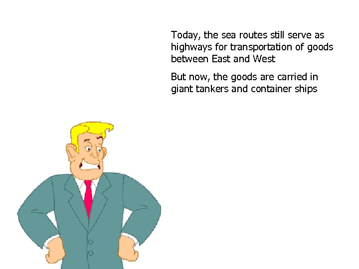 Today, the sea routes still serve as highways for transportation of goods between East