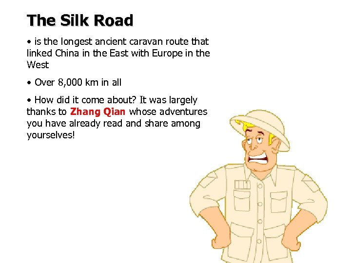 The Silk Road • is the longest ancient caravan route that linked China in