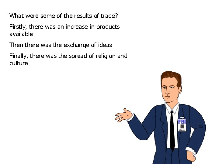 What were some of the results of trade? Firstly, there was an increase in