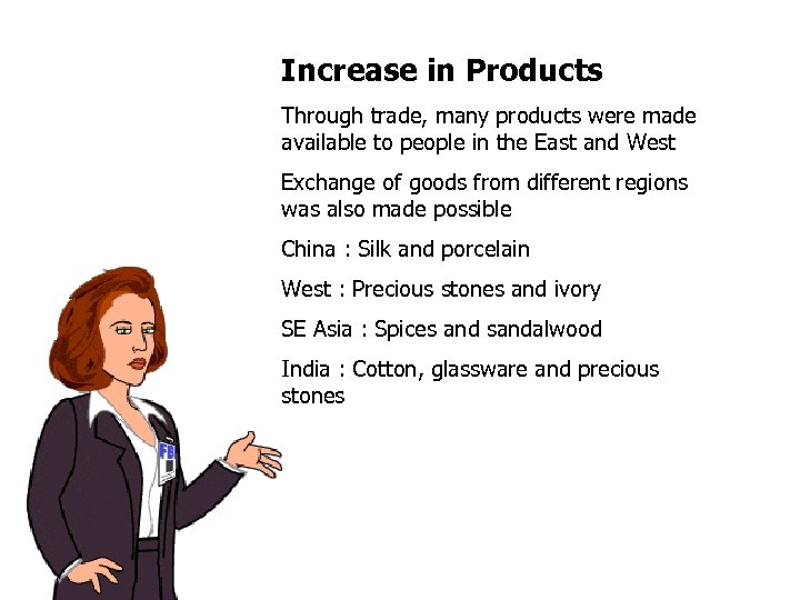 Increase in Products Through trade, many products were made available to people in the