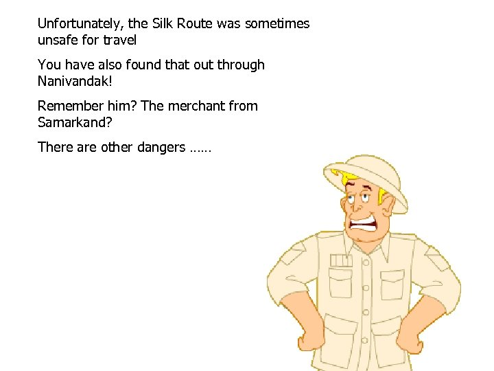 Unfortunately, the Silk Route was sometimes unsafe for travel You have also found that