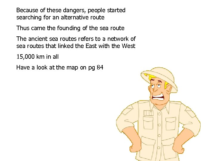 Because of these dangers, people started searching for an alternative route Thus came the