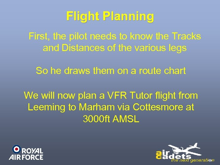 Flight Planning First, the pilot needs to know the Tracks and Distances of the